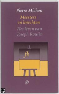 Meesters en knechten ; Het leven van Joseph Roulin